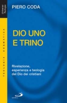 Dio Uno e Trino. Rivelazione, esperienza e teologia del Dio dei cristiani - Piero Coda - copertina
