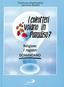 Libro I coleotteri volano in paradiso? Religione: i ragazzi domandano Tommaso Mastrandrea