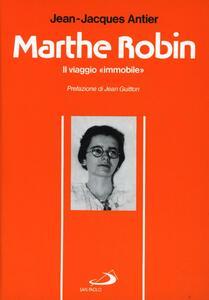 Marthe Robin. Il viaggio immobile
