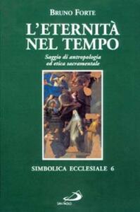 L' eternità nel tempo. Saggio di antropologia ed etica sacramentale
