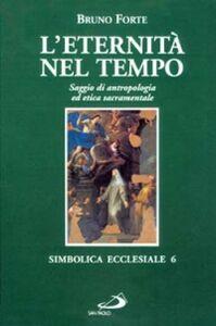 Libro L' eternità nel tempo. Saggio di antropologia ed etica sacramentale Bruno Forte
