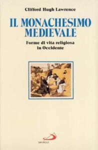 Libro Il monachesimo medievale. Forme di vita religiosa in Occidente Clifford H. Lawrence