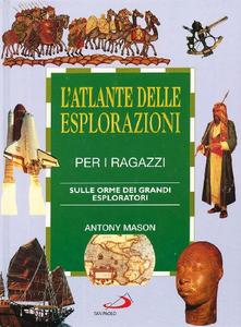 Libro L' atlante delle esplorazioni per i ragazzi. Sulle orme dei grandi esploratori Antony Mason