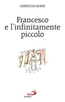 Francesco e l'infinitamente piccolo - Christian Bobin - copertina