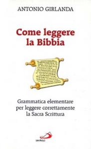 Libro Come leggere la Bibbia. Grammatica elementare per leggere correttamente la Sacra Scrittura Antonio Girlanda