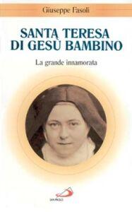 Foto Cover di Santa Teresa di Gesù Bambino. La grande innamorata, Libro di Giuseppe Fasoli, edito da San Paolo Edizioni