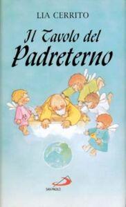 Libro Il tavolo del Padreterno. Impertinenze, sorrisi e... qualche lacrima Lia Cerrito