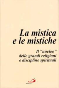 Foto Cover di La mistica e le mistiche. Il «Nucleo» delle grandi religioni e discipline spirituali, Libro di  edito da San Paolo Edizioni