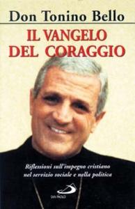 Libro Il vangelo del coraggio. Riflessioni sull'impegno cristiano nel servizio sociale e nella politica Antonio Bello