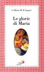 Libro Le glorie di Maria. La «Salve regina», le virtù di Maria santissima Alfonso Maria de' Liguori (sant')