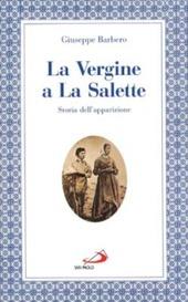 La Vergine a La Salette. Storia dell'apparizione