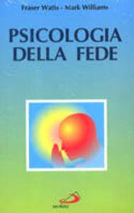 Libro Psicologia della fede. La conoscenza religiosa alla luce della psicologia Fraser Watts , Mark Williams