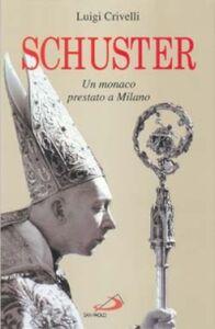 Foto Cover di Schuster. Un monaco prestato a Milano, Libro di Luigi Crivelli, edito da San Paolo Edizioni