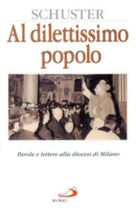 Libro Al dilettissimo popolo. Parole e lettere alla diocesi di Milano Ildefonso Schuster