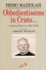 Libro Obbedientissimo in Cristo... Lettere al vescovo (1917-1959) Primo Mazzolari