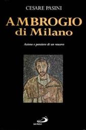 Ambrogio di Milano. Azione e pensiero di un vescovo