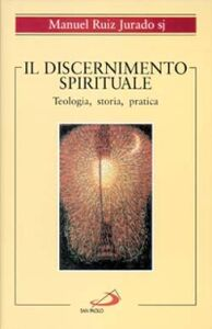 Libro Il discernimento spirituale. Teologia, storia, pratica Manuel Ruiz Jurado