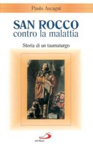 Libro San Rocco contro la malattia. Storia di un taumaturgo Paolo Ascagni