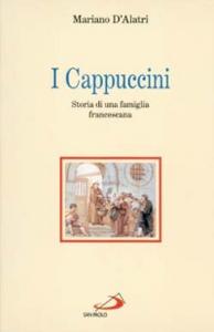 Libro I cappuccini. Storia di una famiglia francescana Mariano D'Alatri