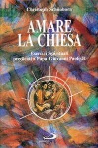 Libro Amare la Chiesa. Esercizi spirituali predicati a papa Giovanni Paolo II Christoph Schönborn