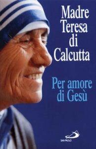 Libro Per amore di Gesù Teresa di Calcutta (santa)