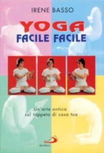 Foto Cover di Yoga facile facile. Un'arte antica sul tappeto di casa tua. Con 2 audiocassette, Libro di Irene Basso, edito da San Paolo Edizioni