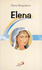 Foto Cover di Elena. Mamma di Costantino il Grande, Libro di Elena Bergadano, edito da San Paolo Edizioni