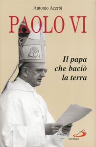 Libro Paolo VI. Il papa che baciò la terra Antonio Acerbi