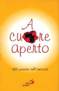 Foto Cover di A cuore aperto. 365 pensieri sull'amicizia, Libro di  edito da San Paolo Edizioni