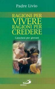 Libro Ragioni per vivere, ragioni per credere. Catechesi per giovani. Vol. 1 Livio Fanzaga