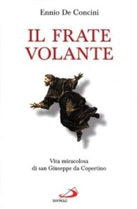 Foto Cover di Il frate volante. Vita miracolosa di san Giuseppe da Copertino, Libro di Ennio De Concini, edito da San Paolo Edizioni