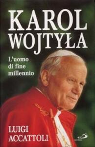 Karol Wojtyla. L'uomo di fine millennio