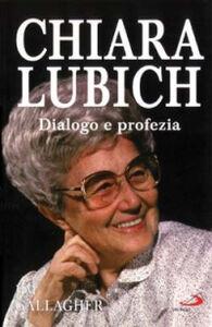 Foto Cover di Chiara Lubich. Dialogo e profezia, Libro di Jim Gallagher, edito da San Paolo Edizioni