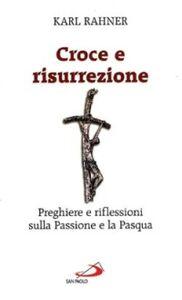 Foto Cover di Croce e risurrezione. Preghiere e riflessioni sulla passione e la Pasqua, Libro di Karl Rahner, edito da San Paolo Edizioni