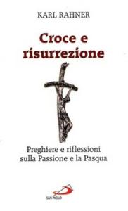 Libro Croce e risurrezione. Preghiere e riflessioni sulla passione e la Pasqua Karl Rahner