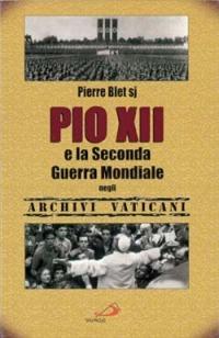 Pio XII e la seconda guerra mondiale negli archivi vaticani - Blet Pierre - wuz.it
