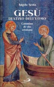 Gesù destino dell'uomo. Cammino di vita cristiana