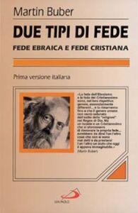 Foto Cover di Due tipi di fede, Libro di Martin Buber, edito da San Paolo Edizioni