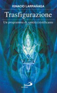 Foto Cover di Trasfigurazione. Un programma di santità cristificante, Libro di Ignacio Larranaga, edito da San Paolo Edizioni