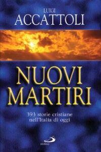 Libro Nuovi martiri. 393 storie cristiane nell'Italia di oggi Luigi Accattoli