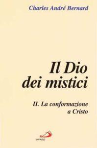 Libro Il dio dei mistici. Vol. 2: La conformazione a Cristo. Charles-André Bernard
