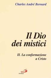 Il dio dei mistici. Vol. 2: La conformazione a Cristo.
