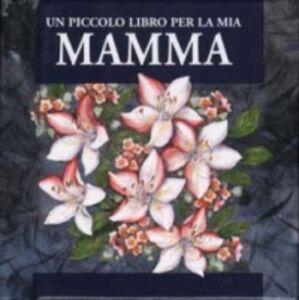 Foto Cover di Un piccolo libro per la mia mamma, Libro di Helen Exley, edito da San Paolo Edizioni