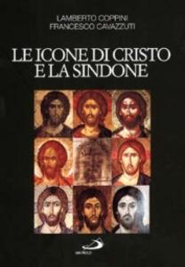 Libro Le icone di Cristo e la Sindone. Un modello per l'arte cristiana Lamberto Coppini , Francesco Cavazzuti