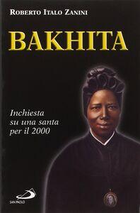 Libro Bakhita. Inchiesta su una santa per il 2000 Roberto I. Zanini