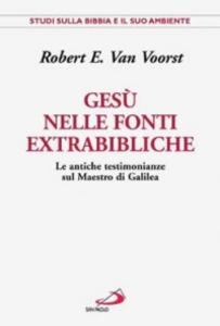 Libro Gesù nelle fonti extrabibliche. Le antiche testimonianze sul maestro di Galilea Robert E. Van Voorst