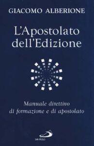 Libro L' apostolato dell'edizione. Manuale direttivo di formazione e di apostolato Giacomo Alberione