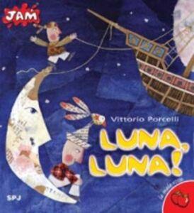 Foto Cover di Luna, Luna!, Libro di Vittorio Porcelli, edito da San Paolo Edizioni