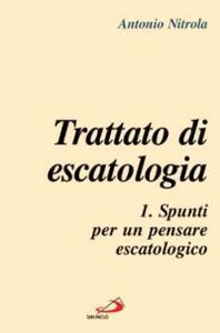 Trattato di escatologia. Vol. 1: Spunti per un pensare escatologico.