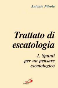 Libro Trattato di escatologia. Vol. 1: Spunti per un pensare escatologico. Antonio Nitrola